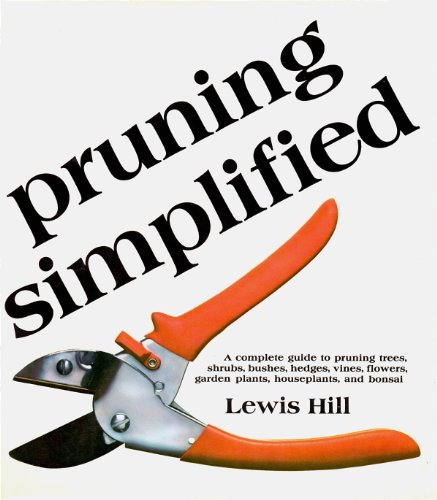 Pruning Simplified: A Complete Guide to Pruning Trees, Shrubs, Bushes, Hedges, Vines, Flowers, Garden Plants, Houseplants and Bonsai (0878572481) by Lewis Hill