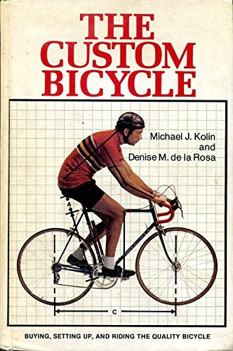 9780878572540: The Custom Bicycle: Buying, Setting Up, and Riding the Quality Bicycle