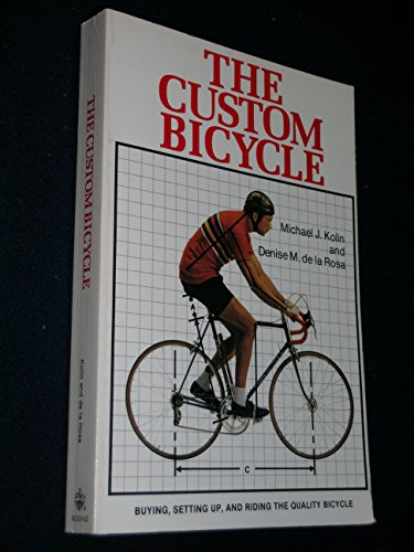 9780878572557: The Custom Bicycle: Buying, Setting Up, and Riding the Quality Bicycle