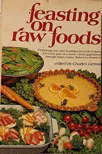 9780878572724: Feasting on Raw Foods: Featuring over 350 Healthful No-Cook Recipes for Every Part of a Meal -- from Appetizers through Main Course Dishes to Desserts
