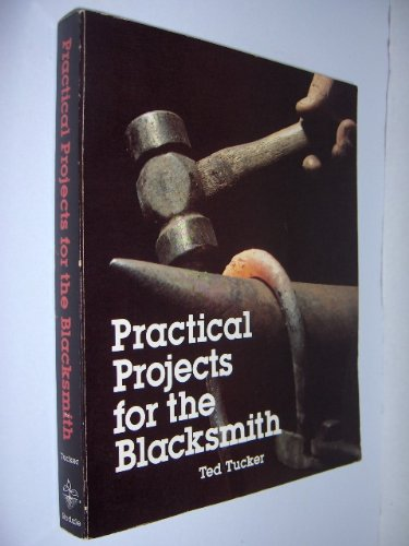 Practical Projects for the Blacksmith: Ted Tucker