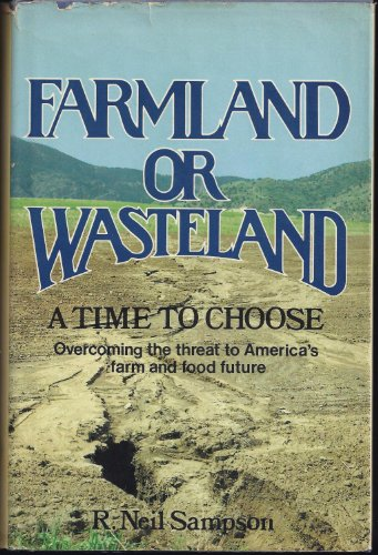 Farmland Or Wasteland A Time To Choose ; Overcoming The Threat To America's Farm And Food Future