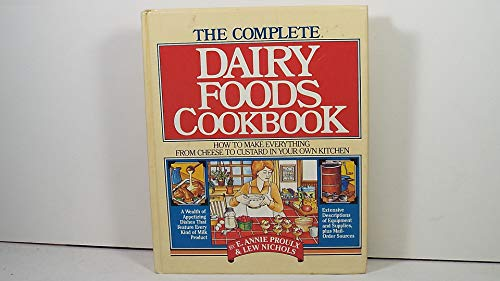 THE COMPLETE DAIRY FOODS COOKBOOK: How to Make Everything From Cheese to Custard in Your Own Kitchen
