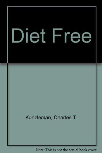 Diet free!: The no-diet way to a beautiful body, trim off pounds--look and feel great: Kuntzleman, ...