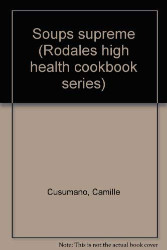 9780878573943: Soups supreme (Rodale's high health cookbook series)