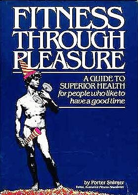 9780878573981: Fitness through pleasure: A guide to superior health for people who like to have a good time
