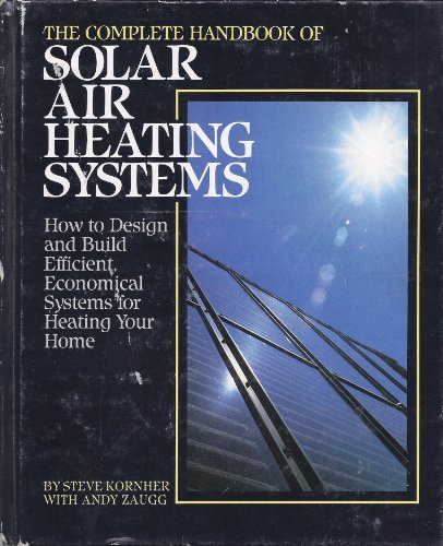 9780878574421: The Complete Handbook of Solar Air Heating Systems: How to Design and Build Efficient, Economical Systems for Heating Your Home