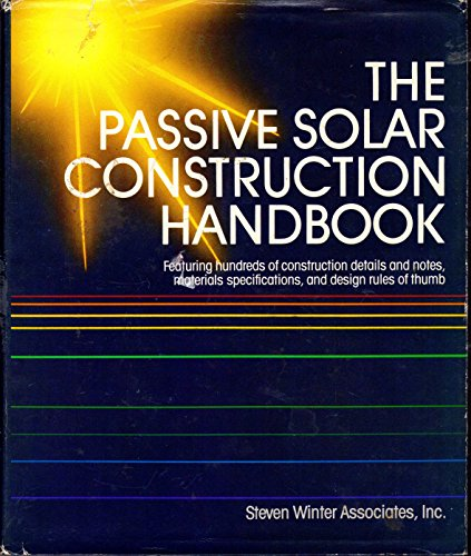 9780878574551: The Passive Solar Construction Handbook: Featuring Hundreds of Construction Details and Notes, Materials Specifications, and Design Rules of Thumb