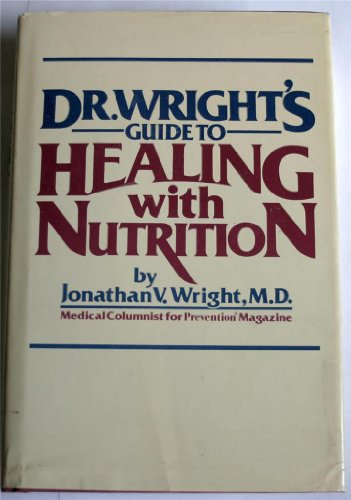 Dr. Wright's Guide to Healing With Nutrition: Wright, Jonathan V.