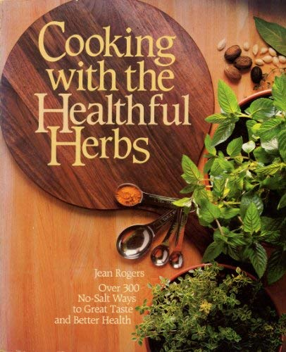 9780878574865: Cooking With the Healthful Herbs: Over Three Hundred No-Salt Ways to Great Taste and Better Health