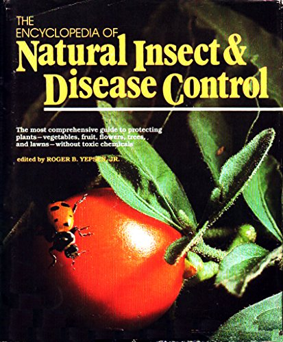 9780878574889: The Encyclopedia of Natural Insect and Disease Control: The Most Comprehensive Guide to Protecting Plants, Vegetables, Fruit, Flowers, Trees and Law