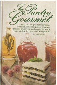9780878575060: The Pantry Gourmet: Over 250 Recipes for Mustards, Vinegars, Relishes, Pates, Cheeses, Breads, Preserves, and Meats to Stock Your Pantry, Freezer, an