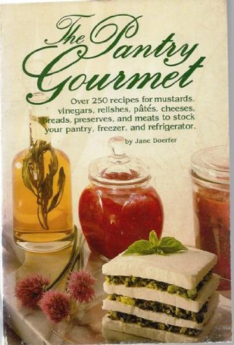 The Pantry Gourmet: Over 250 Recipes for: Doerfer, Jane