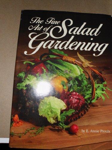 The Fine Art of Salad Gardening: Proulx, E. Annie