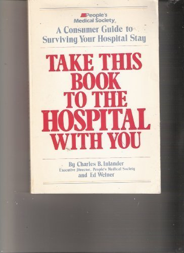 9780878575374: Take This Book to the Hospital With You: A Consumer Guide to Surviving Your Hospital Stay