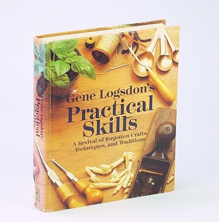 9780878575770: Gene Logsdon's Practical Skills: A Revival of Forgotten Crafts, Techniques, and Traditions
