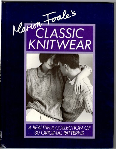 9780878575831: Marion Foale's Classic Knitwear: A Beautiful Collection of 30 Original Patterns