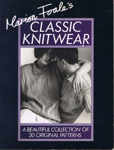 9780878575848: Marion Foale's Classic Knitwear: A Beautiful Collection of 30 Original Patterns