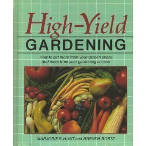 9780878575992: High-Yield Gardening: How to Get More from Your Garden Space and More from Your Gardening Season