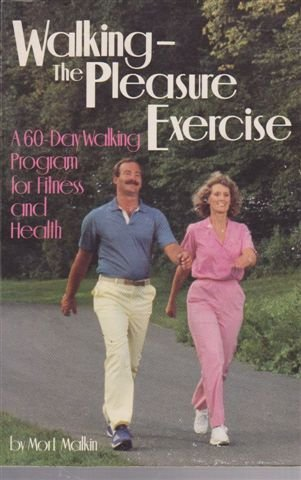 Walking-The Pleasure Exercise: A 60-Day Walking Program for Fitness and Health: Malkin, Mort
