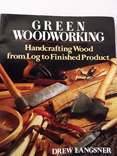 Green Woodworking: Handcrafting Wood from Log to Finished Product (9780878576890) by Drew Langsner