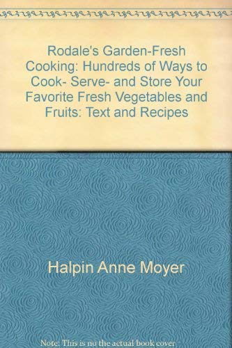 Rodale's Garden-Fresh Cooking: Hundreds of Ways to Cook, Serve, and Store Your Favorite Fresh Vegetables and Fruits: Text and Recipes (0878576959) by Hurley, Judith Benn; Rodale Food Center