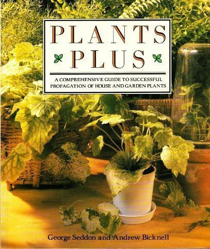 Plants Plus: A Comprehensive Guide to Successful Propagation of House and Garden Plants