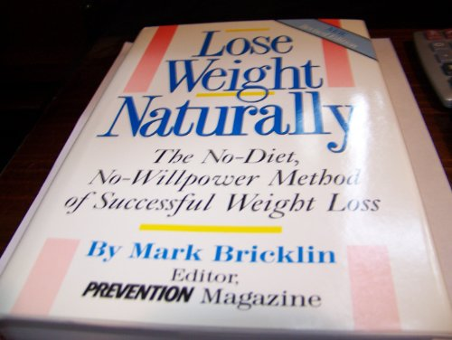 Lose Weight Naturally: The No-Diet, No-Willpower Method of Successful Weight Loss