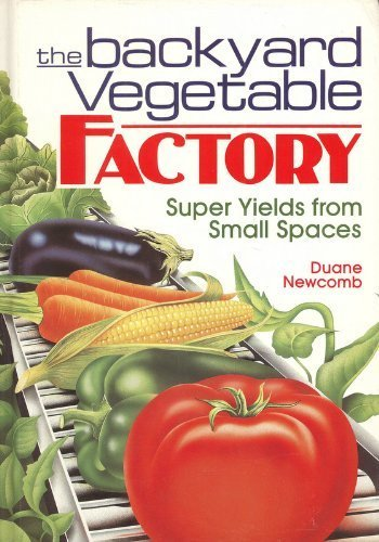 9780878577729: The Backyard Vegetable Factory: Super Yields from Small Spaces