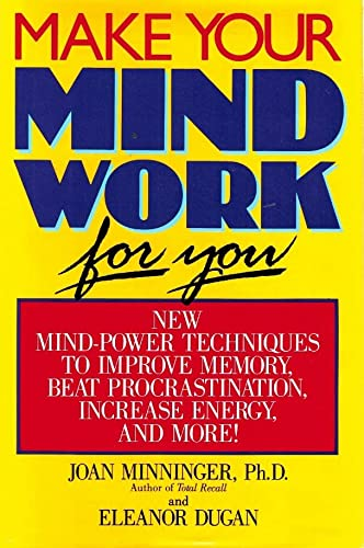Make Your Mind Work for You: New Mind Power Techniques to Improve Memory, Beat Procrastination, ...