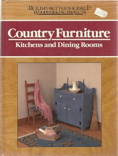 9780878577903: Country Furniture: Kitchens and Dining Rooms (Build-it-better-yourself Woodworking Projects)