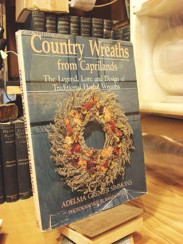 Country Wreaths from Caprilands: The Legend, Lore,: Simmons, Adelma Grenier
