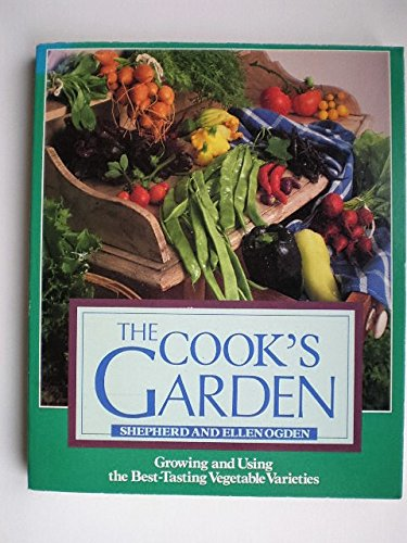9780878578030: The Cook's Garden: Growing and Using the Best-Tasting Vegetable Varieties