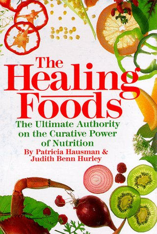 Healing Foods - The Ultimate Authority on the Curative Power of Nutrition