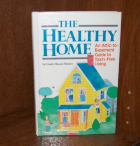9780878578139: The Healthy Home: An Attic-To-Basement Guide to Toxin-Free Living