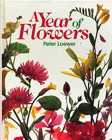 A Year of Flowers: Loewer, Peter