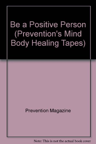 9780878578221: Be a Positive Person (Prevention's Mind Body Healing Tapes)