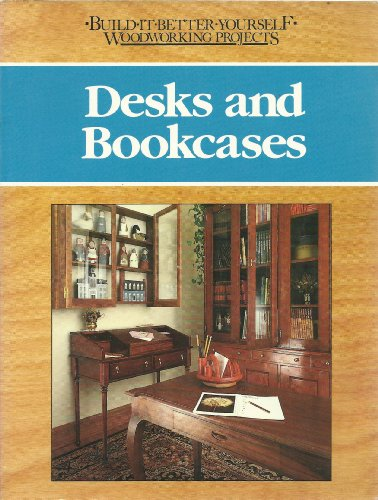 9780878578481: Desks and Bookcases (Build-It-Better Yourself Woodworking Projects)
