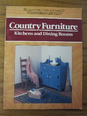 9780878578528: Country Furniture: Kitchens and Dining Rooms (BUILD IT BETTER YOURSELF WOODWORKING PROJECTS)