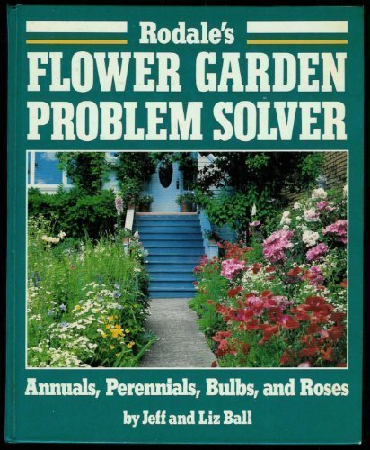 9780878578689: Rodale's Flower Garden Problem Solver: Annuals, Perennials, Bulbs, and Roses
