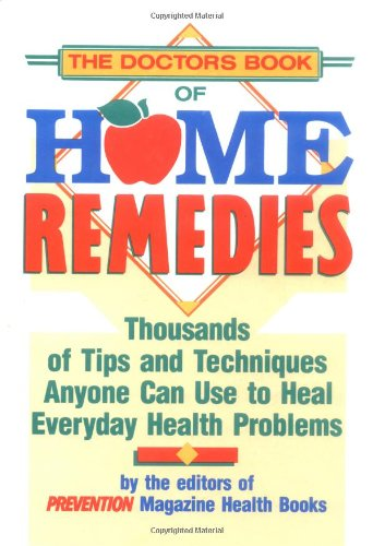 9780878578733: The Doctor's Book of Home Remedies: Thousands of Tips and Techniques Anyone Can Use to Heal Everyday Health Problems