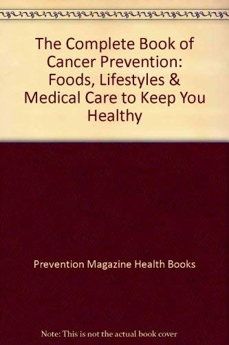 The Complete Book of Cancer Prevention: Foods, Lifestyles & Medical Care to Keep You Healthy (0878578749) by Prevention Magazine Health Books