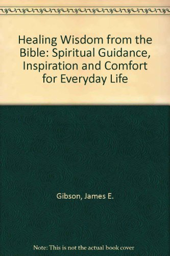 9780878578771: Healing Wisdom from the Bible: Spiritual Guidance, Inspiration and Comfort for Everyday Life
