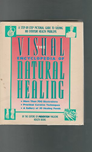 Visual Encyclopedia of Natural Healing: A Step-By-Step Pictorial Guide to Solving 100 Everyday He...