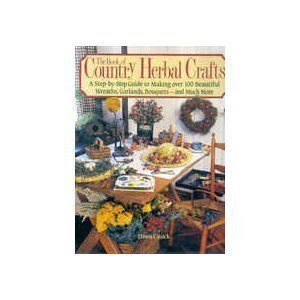 9780878579389: The Book of Country Herbal Crafts/a Step-By-Step Guide to Making over 100 Beautiful Wreaths, Garlands, Bouquets-And Much More