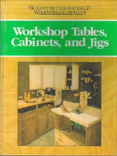 Workshop Tables, Cabinets, and Jigs (Build-It-Better-Yourself Woodworking Projects)
