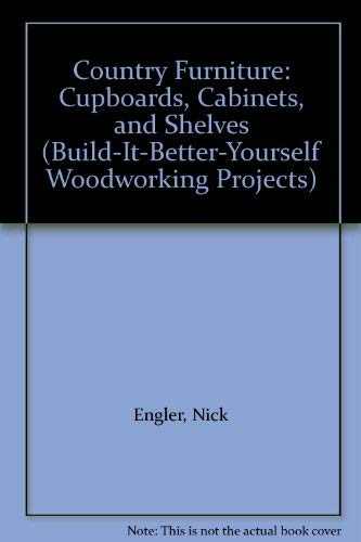 9780878579532: Country Furniture: Cupboards, Cabinets, and Shelves (Build-It-Better-Yourself Woodworking Projects)