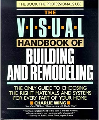 9780878579693: The Visual Handbook of Building and Remodeling: The Only Guide to Choosing the Right Materials and Systems for Every Part of Your Home