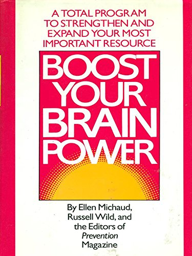 Boost Your Brain Power: A Total Program to Sharpen Your Thinking and Age-Proof Your Mind: Michaud, ...