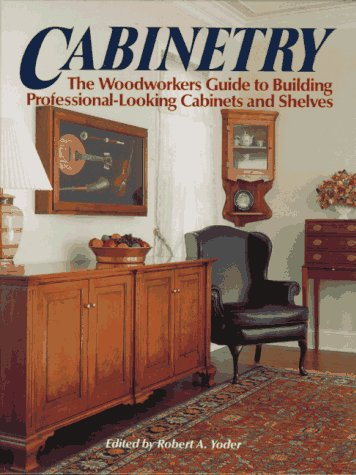 9780878579815: Cabinetry: The Woodworkers Guide to Building Professional Looking Cabinets and Shelves